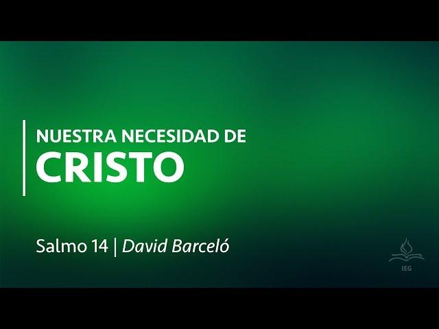 Nuestra necesidad de Cristo - David Barceló