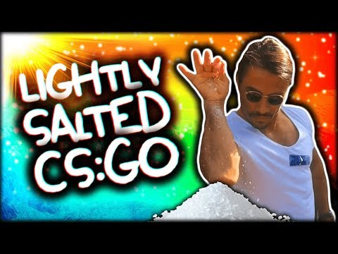 LIGHTLY SALTED CS:GO