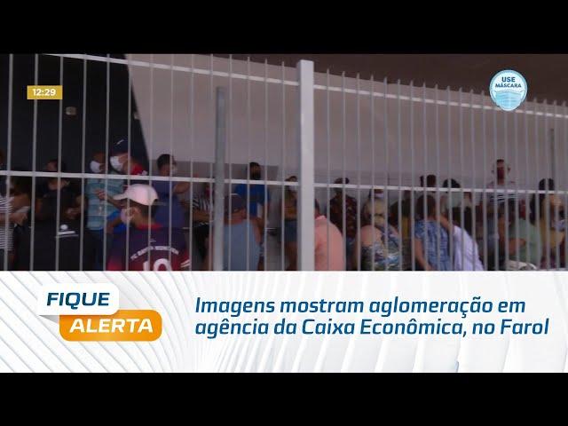 Flagrante: Imagens mostram aglomeração em agência da Caixa Econômica, no bairro do Farol
