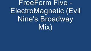 FreeForm Five - ElectroMagnetic (Evil Nine's Broadway Mix)