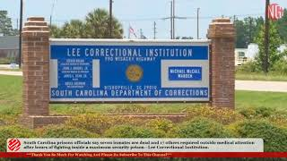 Lee Correctional Institution Multiple Inmate Fights - Seven Dead