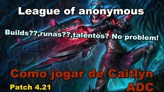 League of anonymous - Como jogar de caitlyn (Patch 5.1)