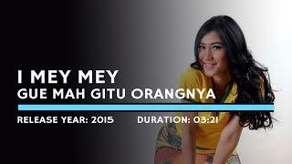 Download I Mey Mey - Gue Mah Gitu Orangnya (Lyric)