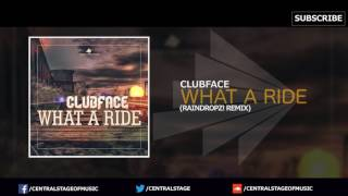 Clubface - What a ride (RainDropz! Remix) // CENTRAL STAGE OF MUSIC //