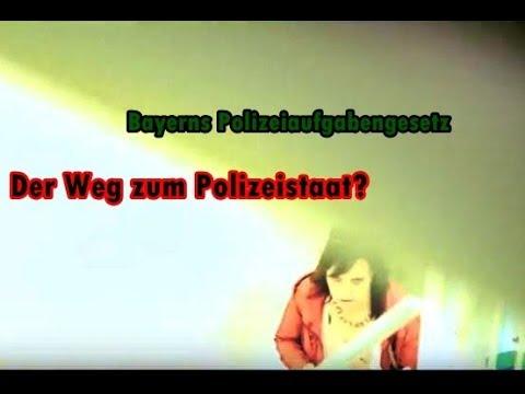 Bayerns Polizeiaufgabengesetz :  Der Weg zum Polizeistaat ?