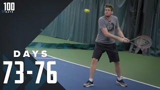 No Formal Tennis Training: Days 73-76 | 100 Days