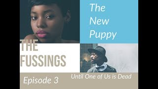 The Fussings: The New Puppy Episode 3