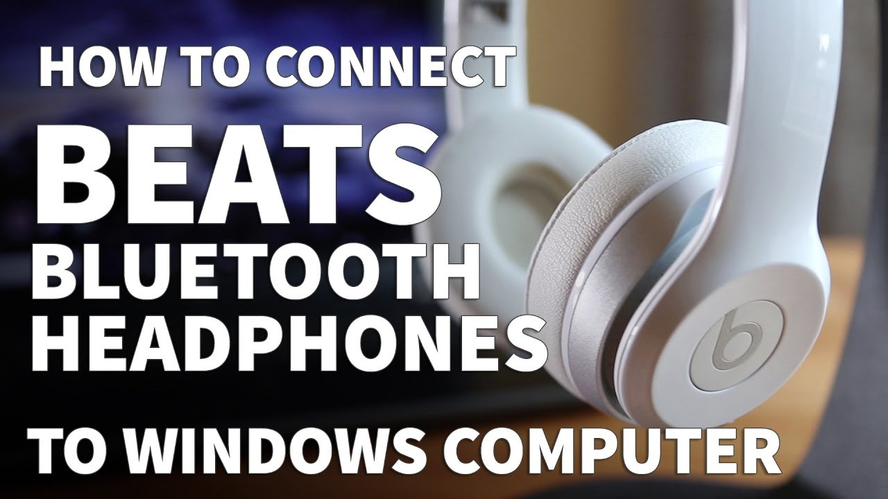 How To Pair Beats Solo 2 To Windows Pc Connect Beats Bluetooth Headphones Wirelessly Youtube