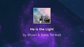 He is the Light - Bryan & Katie Torwalt lyric video