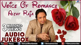 Voice Of Romance Altaf Raja II Best Romantic Songs Audio Jukebox