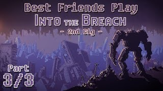 Best Friends Play Into The Breach - 2nd Gig (Part 3/3)