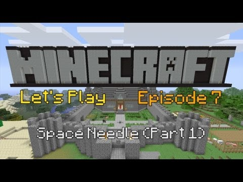Let's Play: Minecraft - Building The Space Needle (Part 1) (Episode 7)
