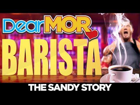"""Dear MOR: """"Barista"""" The Sandy Story 01-22-18"""