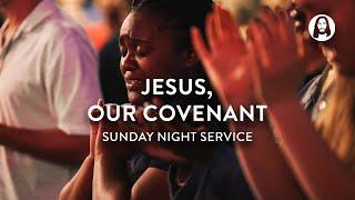 Jesus, Our Covenant | Michael Koulianos | Sunday Night Service