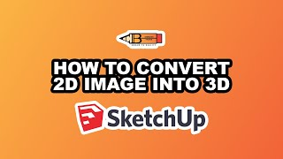SketchUp Tutorial : How to convert 2D image into 3D in 5 min