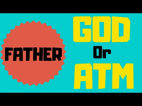 Father ll ATM Or GOD