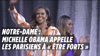 Notre-Dame : Michelle Obama appelle les Parisiens à « être forts »