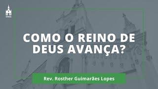 Como o Reino de Deus Avança? - Rev. Rosther Guimarães Lopes - Culto Matutino - 07/02/2021