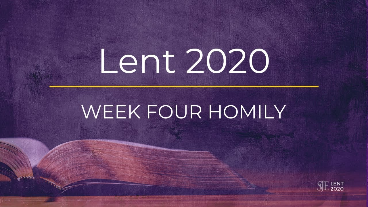 Week Four Homily - Fourth Sunday of Lent - 2020