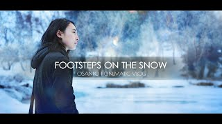 CINEMATIC VLOG  | Osanpo  FOOTSTEPS ON THE SNOW