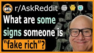 What are some signs someone is posing to be rich? - (r/AskReddit)