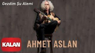 Ahmet Aslan - Gezdim Şu Alemi