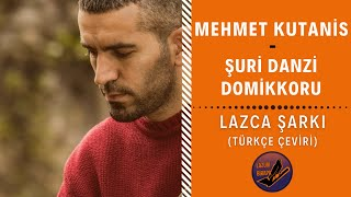 LAZCA ŞARKI : Mehmet Kutanis - Şuri Danzi Domikkoru | Türkçe Çeviri