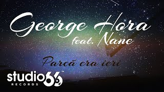 Repeat youtube video George Hora feat. Nane - Parca era ieri (Audio)