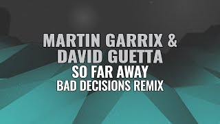 Martin Garrix & David Guetta - So Far Away (Bad Decisions Remix)