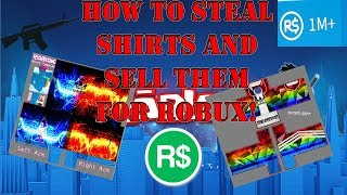 Roblox How To Steal Shirts and Sell them for ROBUX!!! (2018)