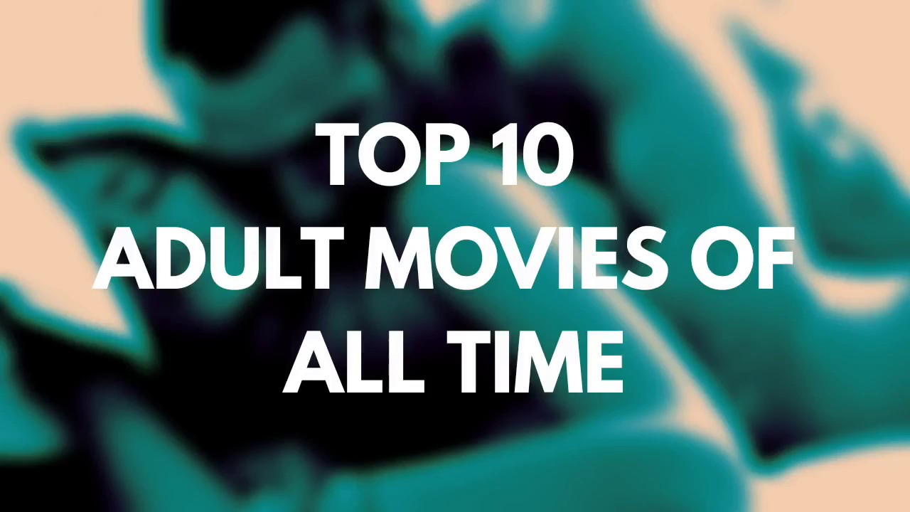 All Time Best Adult Movies top 10 adult movies