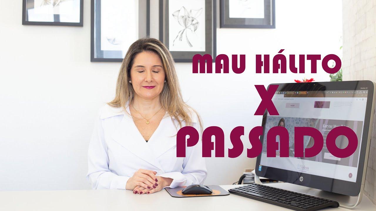 MAU HÁLITO: CUIDADO COM OS FATOS DO PASSADO!!!