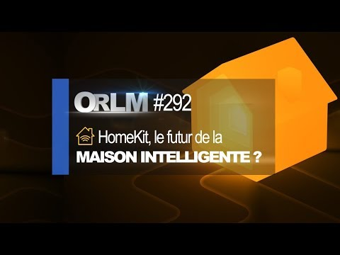 ORLM-292 : HomeKit, le futur de la maison connectée ?