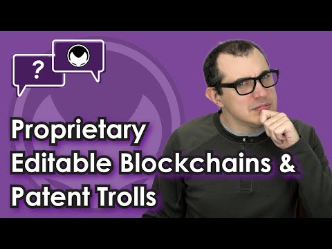 Bitcoin Q&A: Proprietary editable blockchains & patent trolls