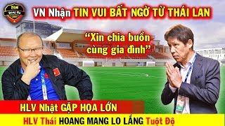 🔥Tin Bóng Đá Việt Nam 19/10: Việt Nam Đón Tin Vui Đặc Biệt Từ Thái Lan..HLV Thái Lan Có Biến