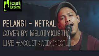 Pelangi - Netral cover by Melodykustik 🎙 Live #AcoustikWeekendstudio