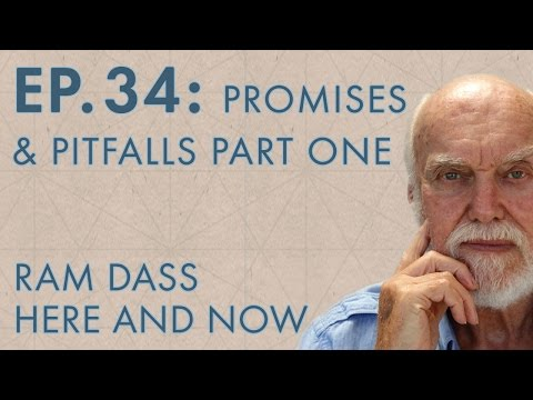 Ram Dass Here and Now – Episode 34 – Promises & Pitfalls Part One