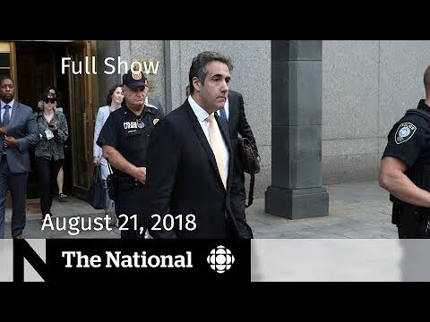 The National for August 21, 2018 — Cohen & Manafort, B.C. Wildfires, Aeroplan