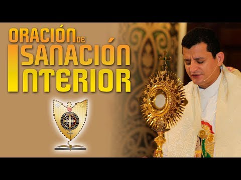 ORACIÓN DE SANACIÓN INTERIOR / Padre Bernardo Moncada