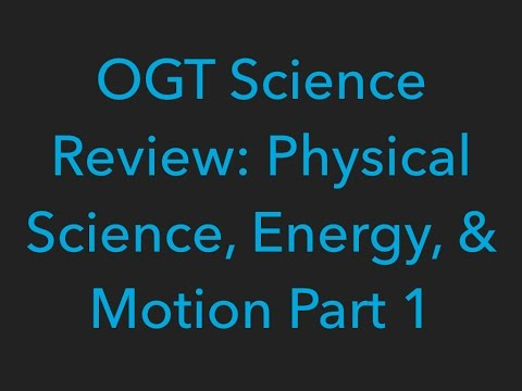 OGT Science Review: Physical Science, Energy, and Motion Part 1
