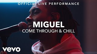 Miguel   Come Through & Chill (vevo X Miguel)