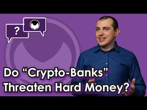 "Bitcoin Q&A: Do ""crypto-banks"" threaten hard money?"