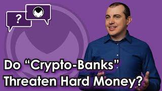 """Bitcoin Q&A: Do """"crypto-banks"""" threaten hard money?"""