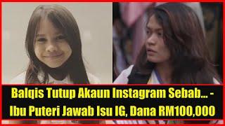 Mengejutkan!! Ibu Puteri Balqis Dedah Punca Sebenar Tutup Akaun Instagram, Jawab Isu RM100,000