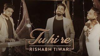 Tu hi re | Re-imagined | Tarun S | Munavvar S | Rishabh Tiwari | Ft. Ankur Chakravorty