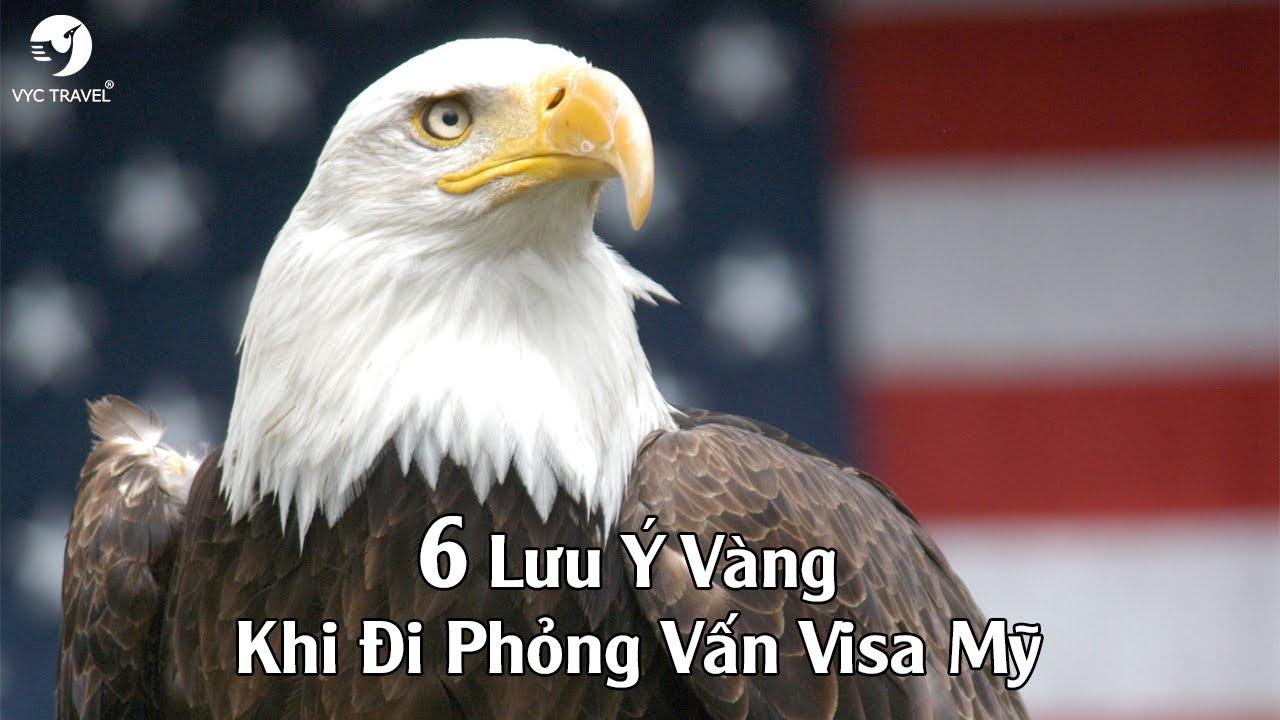 6 Lưu Ý Vàng Khi Đi Phỏng Vấn Visa Mỹ – VYCTRAVEL