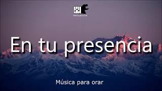 Musica Instrumental Cristiana, En Tu Presencia, La mejor música para orar