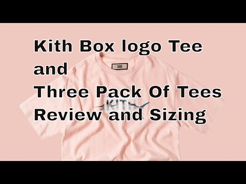 Kith Box logo Tee and Three pack tees review and sizing
