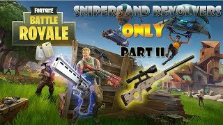 Fortnite SNIPERS AND REVOLVERS ONLY PII by Danger Let's get some wins