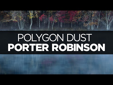 [LYRICS] Porter Robinson - Polygon Dust (ft. Lemaitre)
